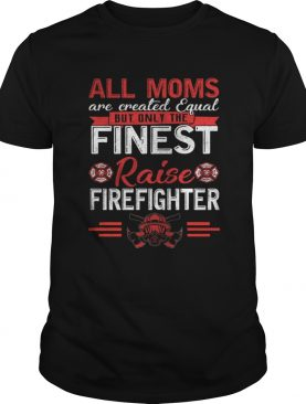 All Moms Are Equal Fireman Firefighters Mothers Day TShirt
