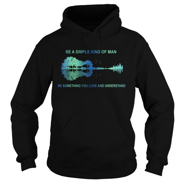 Be a simple kind of man be something you love and understand guitar  Hoodie