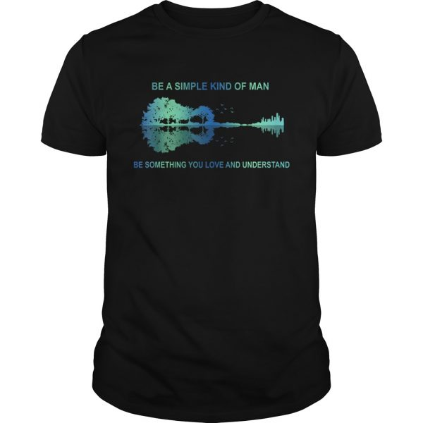 Be a simple kind of man be something you love and understand guitar  Unisex