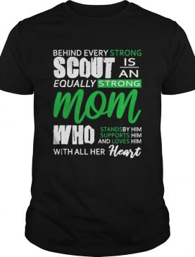 Behind Every Strong Scout Is An Equally Strong Mom Who Stands by Supports and Loves Him Mom Shirt