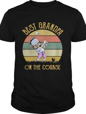 Best Grandpa On The Course Funny Golfing Lovers Golfers Grandfathers Vintage Shirts