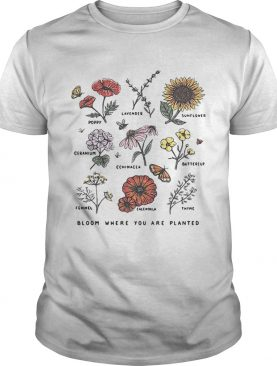 Bloom where youre planted botanical flower shirt