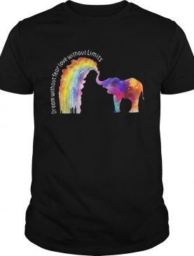 Elephant LGBT Dream Without Fear Love Without Limits Shirt
