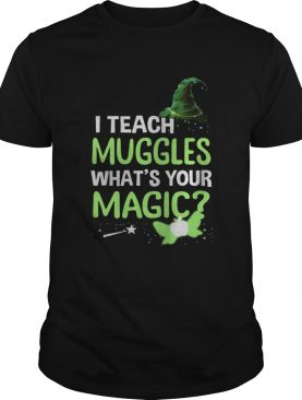 I Teach Muggles Whats Your Magic TShirt