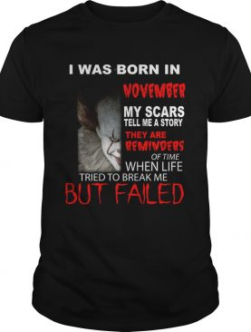 I was born in November my scars tell me a story Pennywise shirt