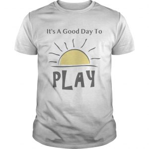 Its A Good Day To Play Explorations Early Learning TShirt Unisex