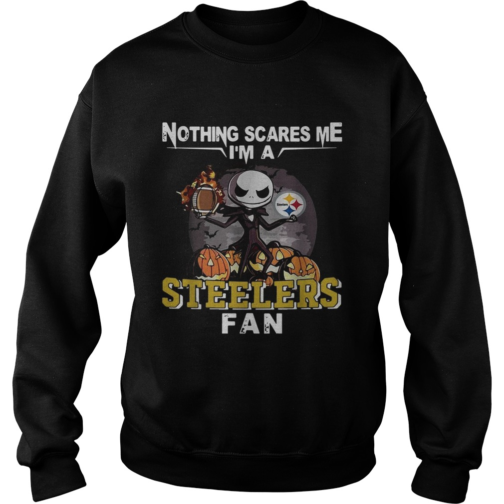 Jack Skellington nothing scares me Im a Pittsburgh Steelers fan Sweatshirt