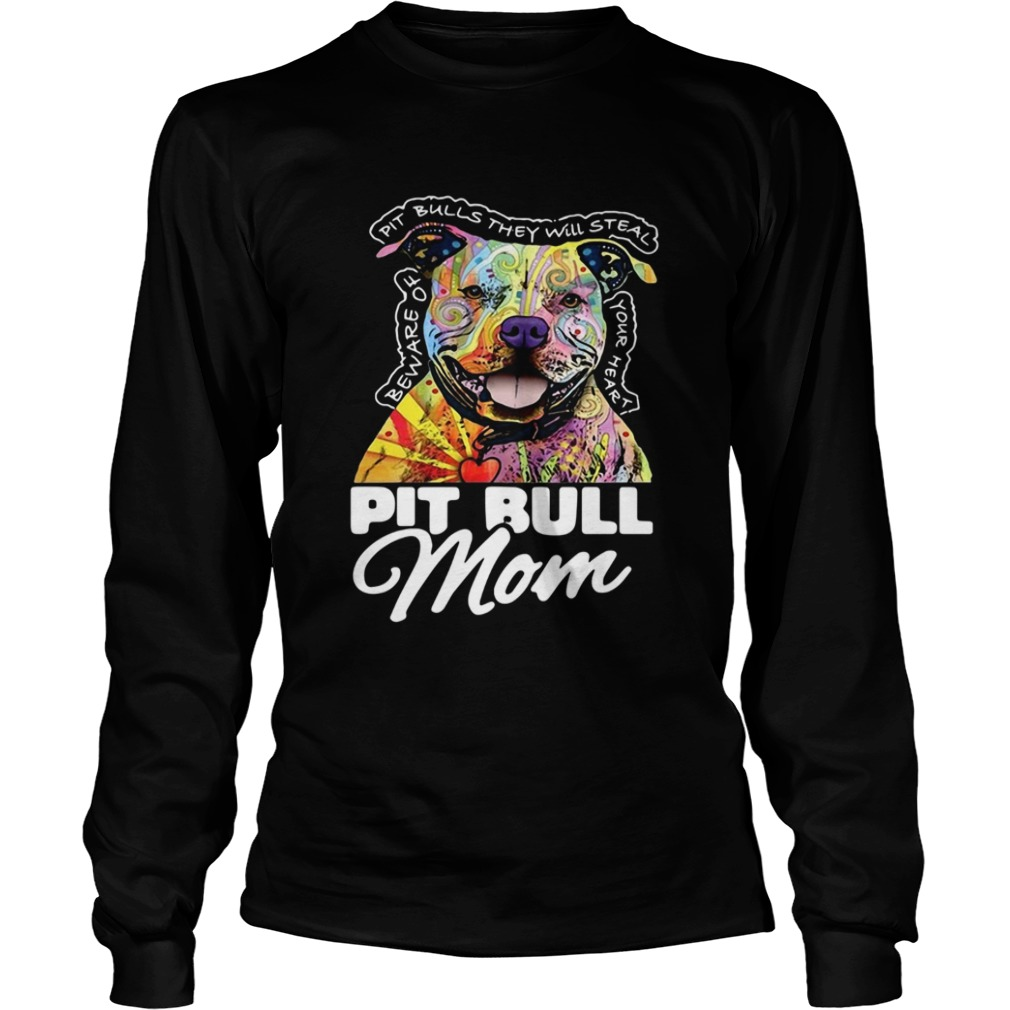 Pitbull mom beware of Pitbulls they will steal your heart LongSleeve