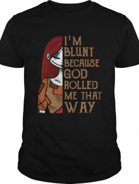 Sally Skellington blunt because God rolled me that way shirt