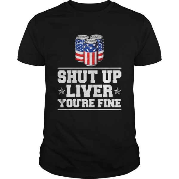 Shut Up Liver Youre Fine TShirt Unisex