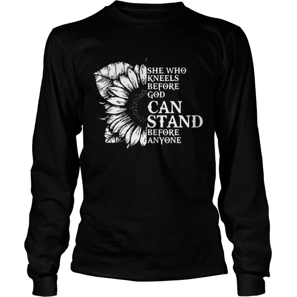 Sunflower she who kneels before God can stand before anyone LongSleeve