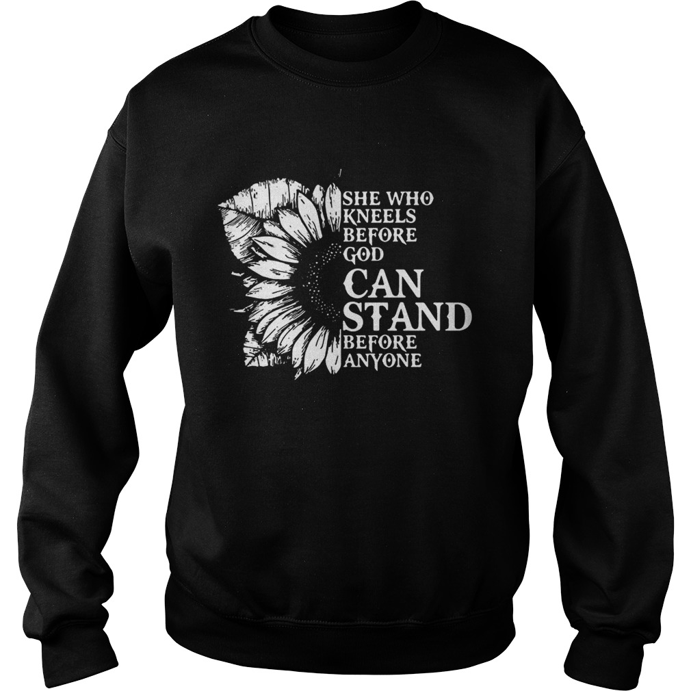Sunflower she who kneels before God can stand before anyone Sweatshirt