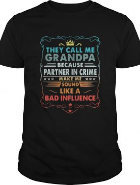 They call me grandpa because partner in crime make me sound like a bad influence shirt
