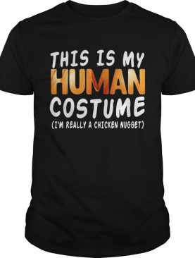 This Is My Human Costume Im Really A Chicken Nugget Halloween shirt