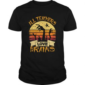 All Teachers Love Brains Funny Halloween Shirt Unisex