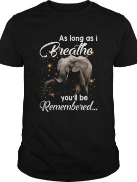 As Long As I Breathe Youll Be Remembered Elephant Mom Shirt