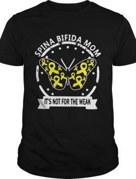 Butterfly Spina bifida mom its not for the weak shirt