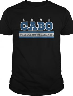 Camp Cabo Where Champions Are Made Shirt