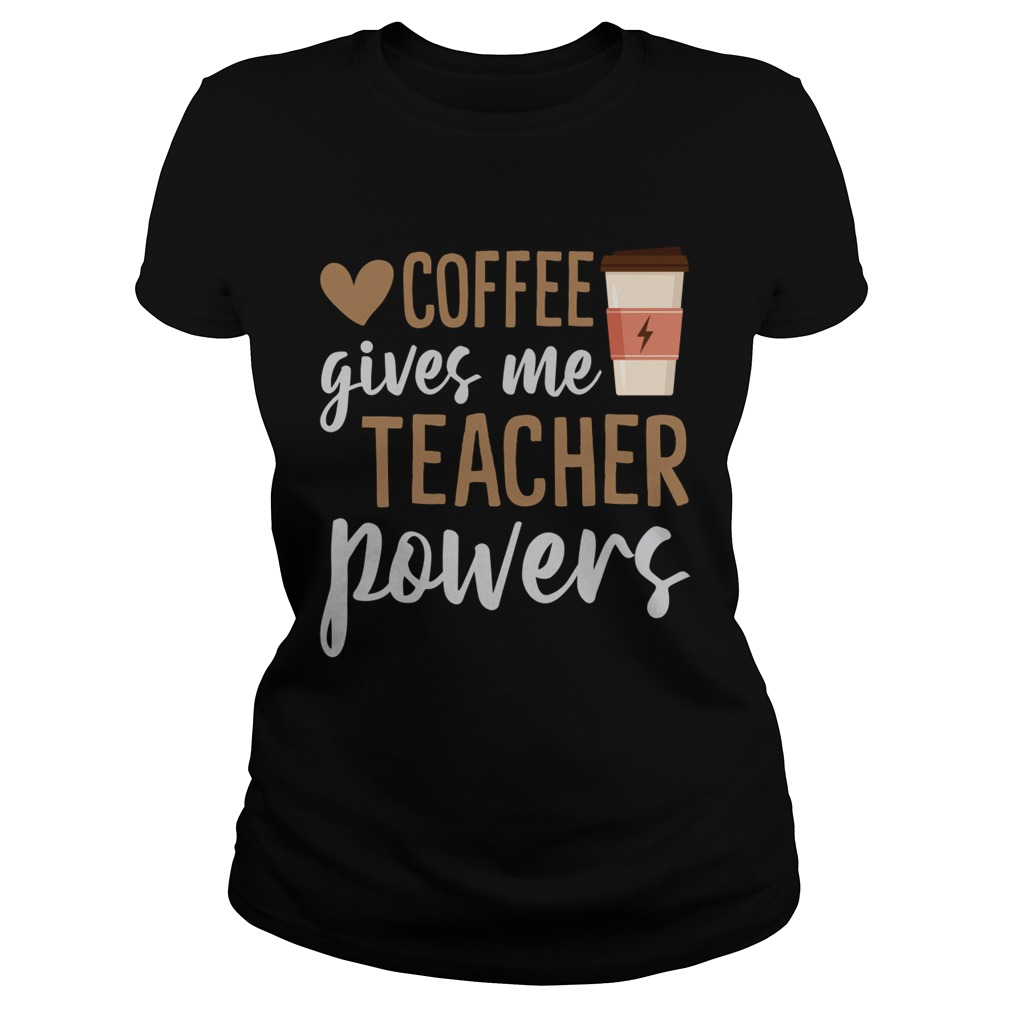 Coffee Gives Me Teacher Powers Funny Sarcasm Saying Shirt Classic Ladies