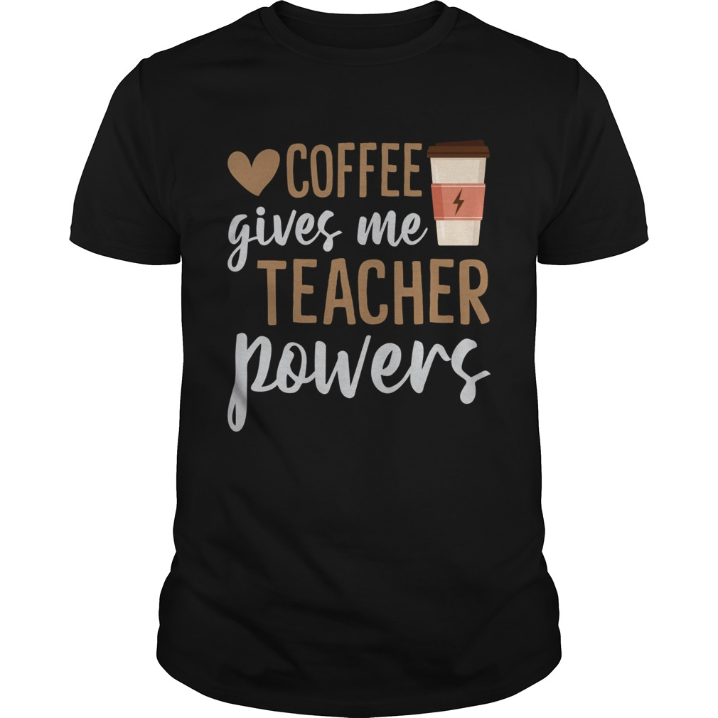 Coffee Gives Me Teacher Powers Funny Sarcasm Saying Shirt Unisex