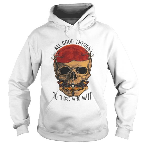 Death Head Moth Skull All Good Things To Those Who Wait Halloween Shirt Hoodie