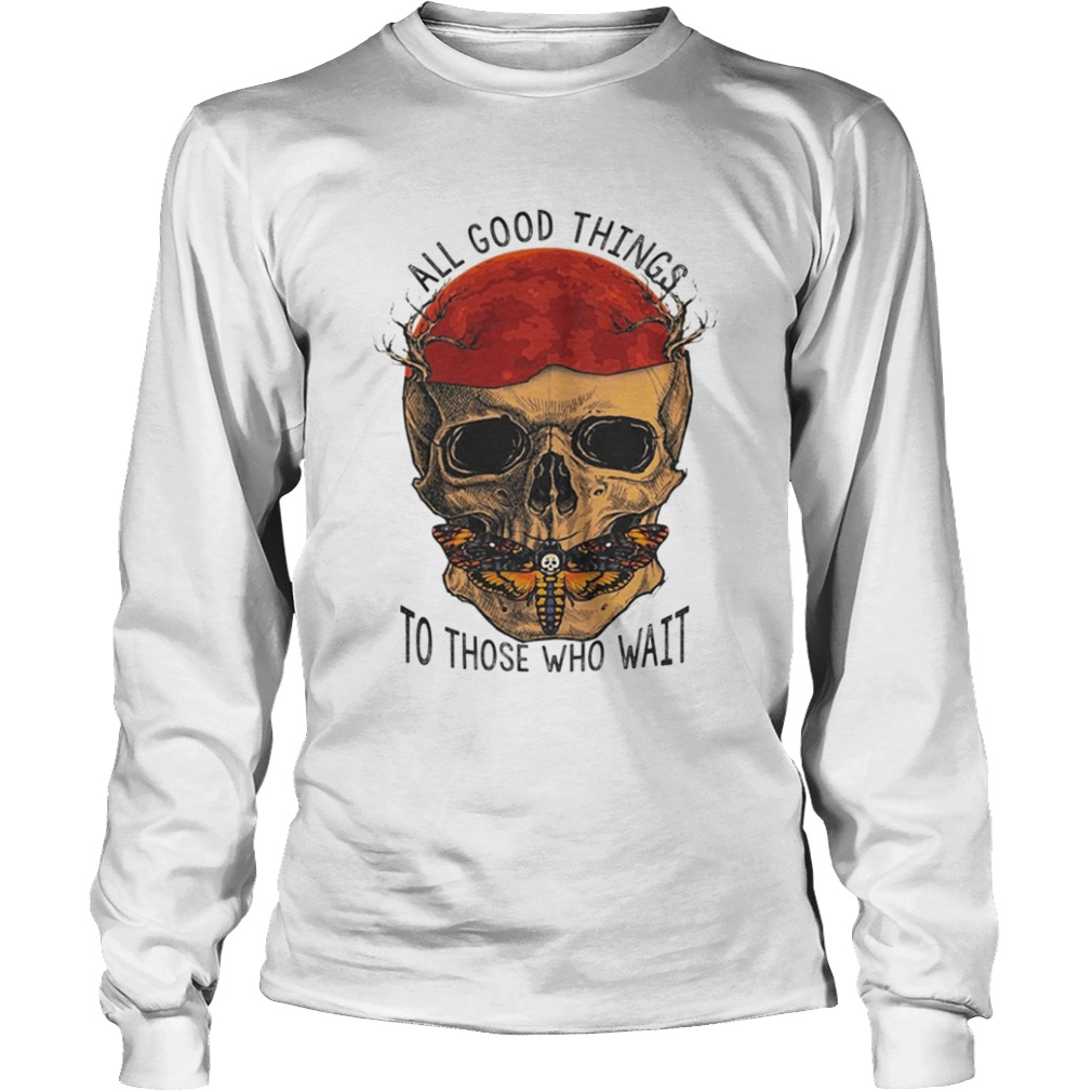 Death Head Moth Skull All Good Things To Those Who Wait Halloween Shirt LongSleeve