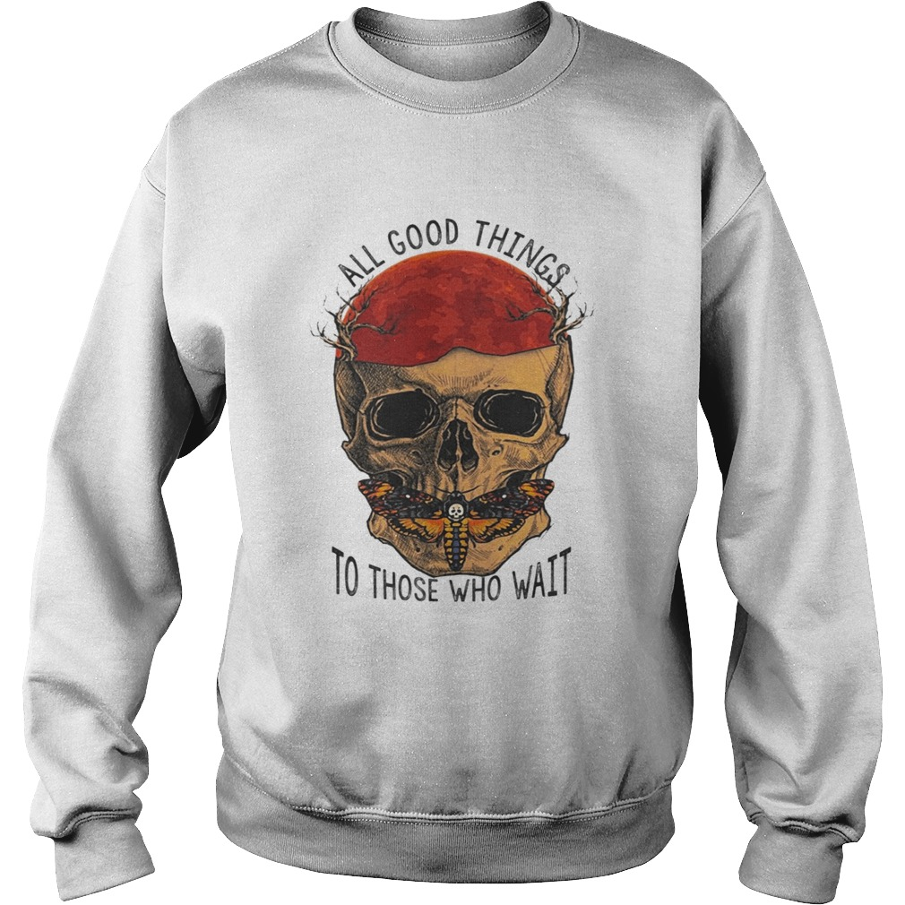 Death Head Moth Skull All Good Things To Those Who Wait Halloween Shirt Sweatshirt