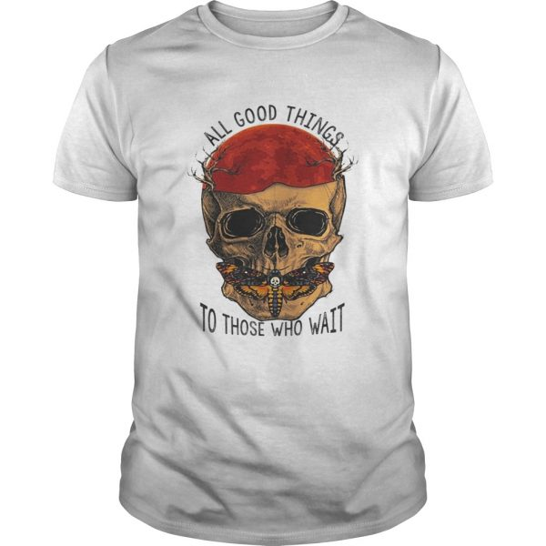 Death Head Moth Skull All Good Things To Those Who Wait Halloween Shirt Unisex