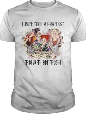 I Just Took A DNA Test Turns Out Im 100 That Witch Hocus Pocus White Tshirt