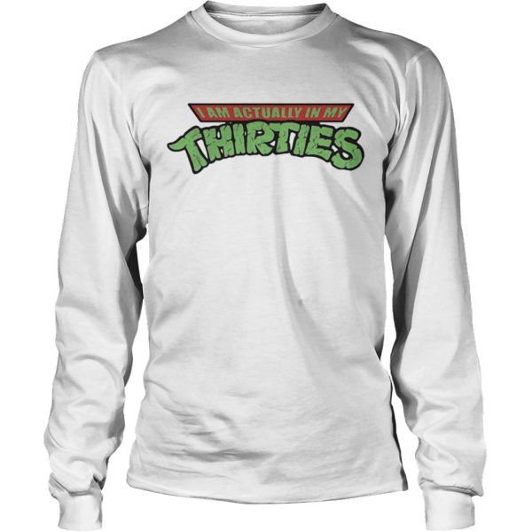 I am actually in my thirties  LongSleeve