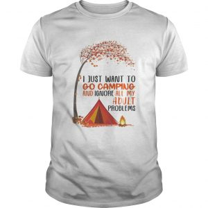 I just want to go camping and ignore all my adult problems autumn leaf tree  Unisex