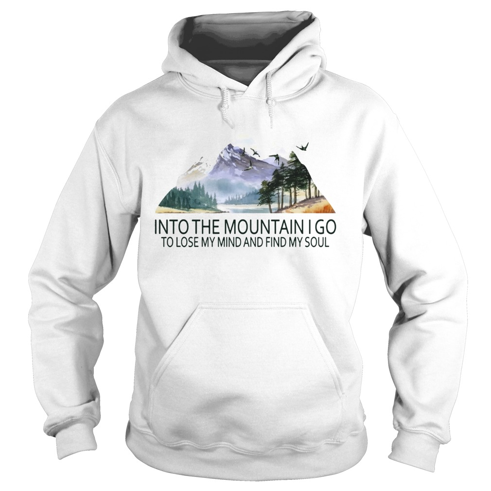 Into the mountain I go to lose my mind and find my soul TShirt Hoodie