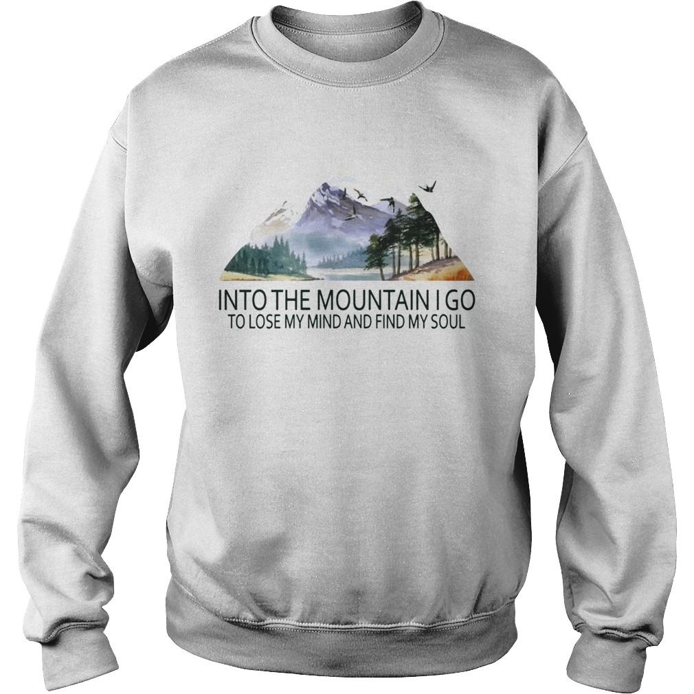 Into the mountain I go to lose my mind and find my soul TShirt Sweatshirt