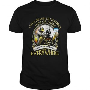 Jack Skellington I will drink Dutch Bros here or there or everywhere  Unisex