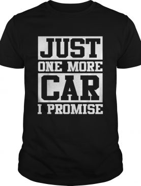 Just one more car I promise shirt