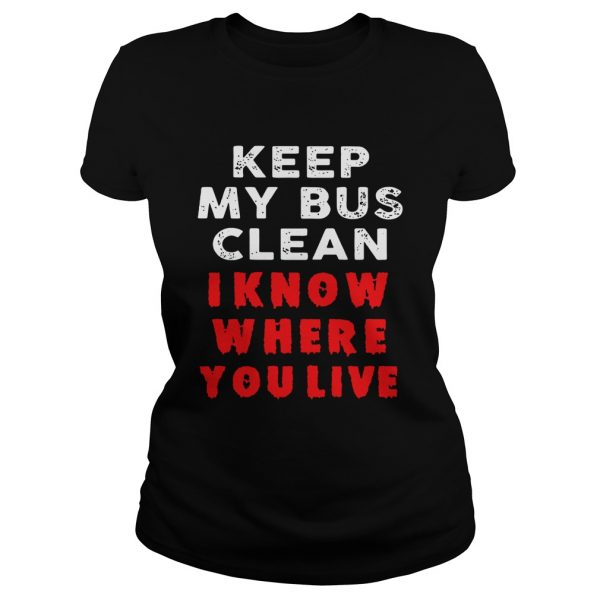 Keep my bus clean I know where you live  Classic Ladies