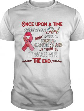 Once upon a time there was a girl who kicked Cancers ass shirt