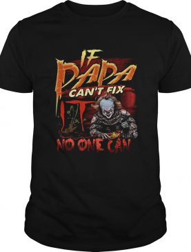 Pennywise if dada cant fix no one can shirt