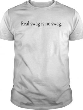 Real Swag Is No Swag Shirts