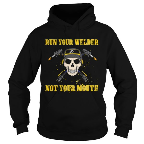 Run Your Welder Not Your Mouth Funny Sarcasm Welder Women Shirt Hoodie
