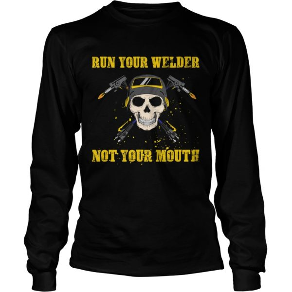 Run Your Welder Not Your Mouth Funny Sarcasm Welder Women Shirt LongSleeve