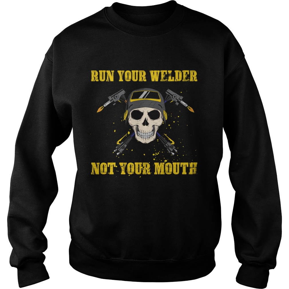 Run Your Welder Not Your Mouth Funny Sarcasm Welder Women Shirt Sweatshirt