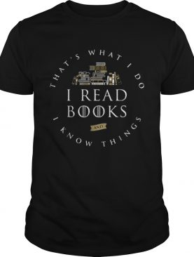 Thats What I Do I Read And I Know Things Book Lover shirt
