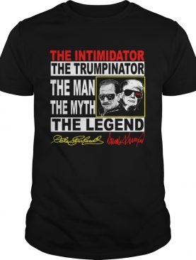 The Intimidator the Trumpinator the man the myth the legend shirt