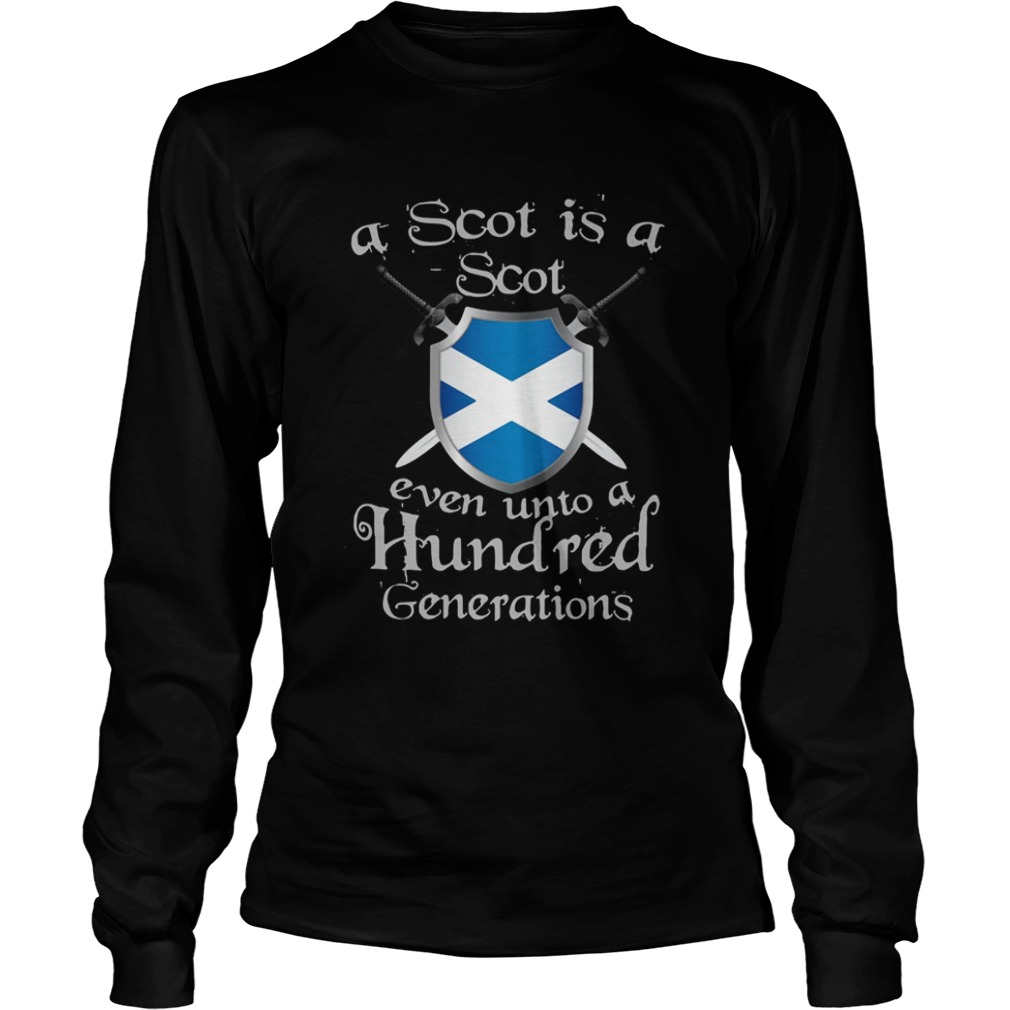 A Scot Is A Scot Even Unto A Hundred Generations Shirt LongSleeve