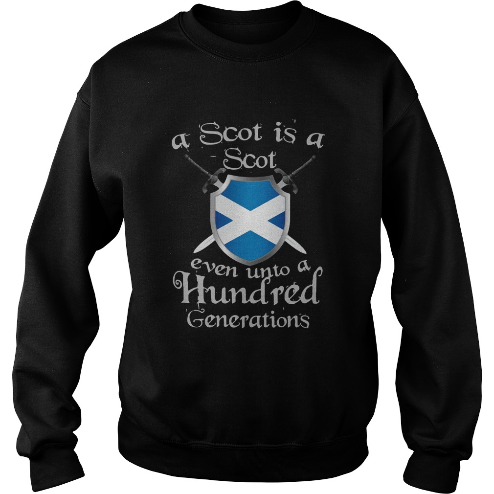 A Scot Is A Scot Even Unto A Hundred Generations Shirt Sweatshirt