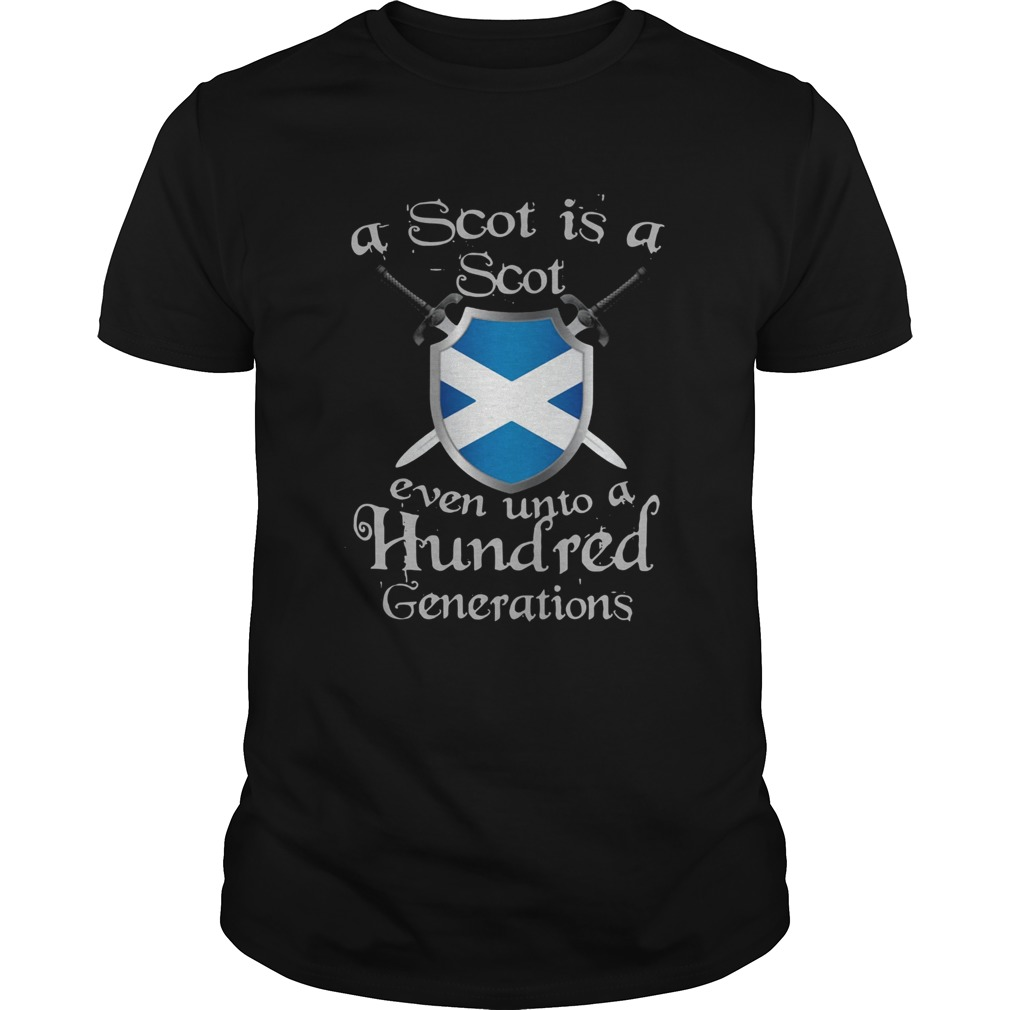 A Scot Is A Scot Even Unto A Hundred Generations Shirt Unisex