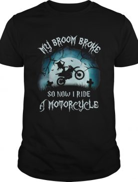 Awesome My Broom Broke So Now I Ride A Motorcycle Halloween Gift shirt