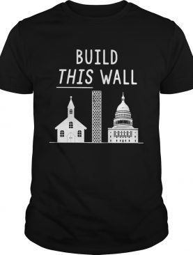 Build this wall church and state shirt LlMlTED EDlTlON