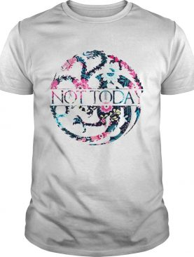 Game Of Thrones Floral Dragon Not Today shirt
